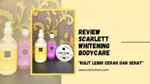 (itsmutiara.com) REVIEW SCARLETT WHITENING BODYCARE, KULIT LEBIH CERAH DAN SEHAT