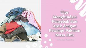 Tips Menghindari Penyebab Bau Apek dengan Pewangi Pakaian Masa Kini